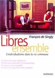 Libres ensemble : l'individualisme dans la vie commune, Singly, François de