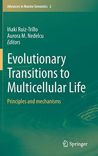 Evolutionary Transitions to Multicellular Life: Principles and mechanisms (Advances in Marine Genomics)