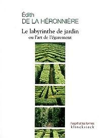 Le labyrinthe de jardin ou l'art de l'égarement par Édith de La Héronnière
