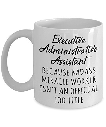 Gift for Executive Administrative Assistant - Badass Miracle Worker isn't Official Job Title Funny Novelty Gag Gift Idea for Men Women Friend Colleague Office Co-workers Boss Birthday 11oz Coffee Mug
