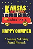 Kansas Makes Me A Happy Camper: A Camping And Hiking Journal Notebook For Recording Campsite and Hiking Information Open Format Suitable For Travel ... Field Notes. 114 pages 6 by 9 Convenient Size