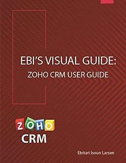 Amazon com: Ebi's Visual Guide: Zoho CRM User Guide eBook: Ebitari