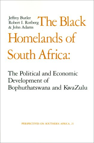 The Black Homelands of South Africa: The Political and Economic Development of Bophuthatswana and Kwa-Zulu (Perspectives on Southern Africa)