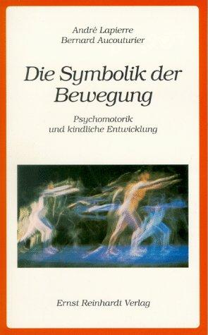 Die Symbolik der Bewegung. Psychomotorik und kindliche Entwicklung
