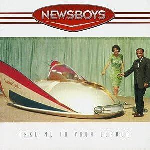Newsboys Take Me To Your Leader
