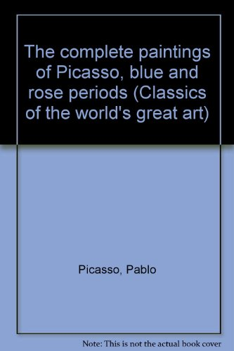 Pablo Picasso Rose Period - The complete paintings of Picasso, blue and rose periods (Classics of the world's great art)
