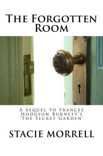 Book: The Forgotten Room - A Sequel to Frances Hodgson Burnett's 'The Secret Garden' by Stacie Morrell