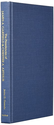 - The Presidencies of James A. Garfield and Chester A. Arthur (American Presidency Series)