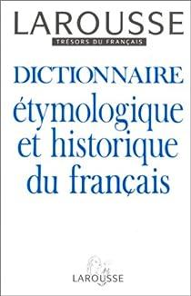 Dictionnaire étymologique et historique du français par Larousse