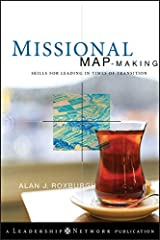 Missional Map-Making: Skills for Leading in Times of Transition (Jossey-Bass Leadership Network Series Book 43) Kindle Edition