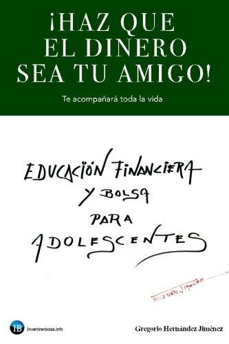 ¡Haz que el dinero sea tu amigo!: Te acompañará toda la vida (Spanish Edition)