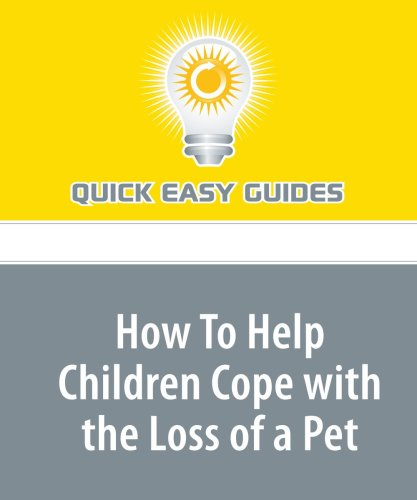 Download How To Help Children Cope with the Loss of a Pet pdf epub