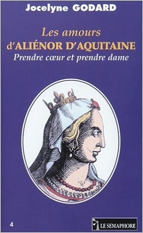 Meilleures ventes eBookStore: Les Amours d'Aliénor d'Aquitaine : Prendre coeur et prendre dame PDF by Jocelyne Godard 2912283701