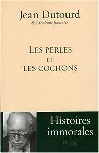 Les perles et les cochons par Jean Dutourd