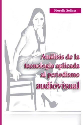 Analisis de la Tecnologia Aplicada al Periodismo Audiovisual (Spanish Edition) [Fiorella Solines] (Tapa Blanda)