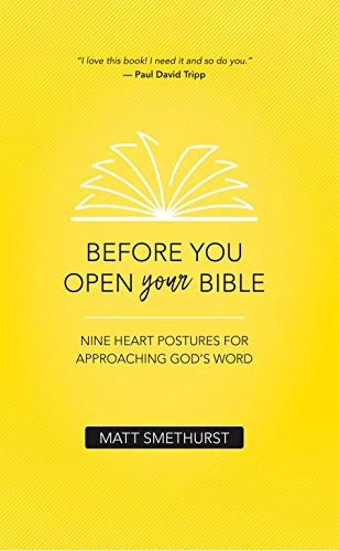 Before You Open Your Bible Nine Heart Postures For Approaching God S Word