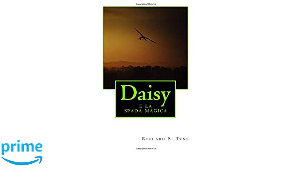Daisy E La Spada Magica (Daisy Abrams Trilogy) (Volume 2) (Italian Edition): Richard S. Tyne: 9781981786497: Amazon.com: Books
