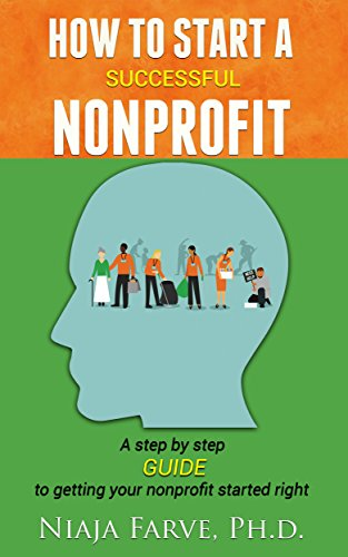 How to Start A Successful Nonprofit: A Step-by-Step Guide to Getting Your Nonprofit Started Right