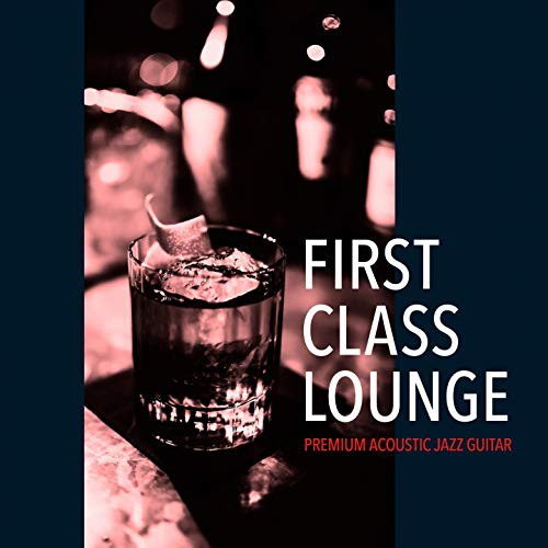 First Class Lounge ~premium Acoustic Jazz Guitar~