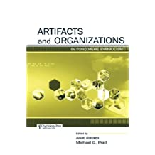 Artifacts and Organizations: Beyond Mere Symbolism (Series in Organization and Management) by Anat Rafaeli (Editor), Michael G. Pratt (Editor) (14-Jan-2013) Paperback