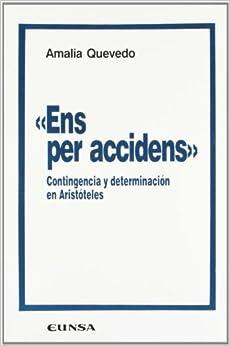 Ens per accidens: Contingencia y determinación en Aristóteles (Colección filosófica) (Spanish Edition)