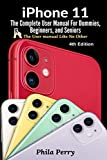 iPhone 11: The Complete User Manual For