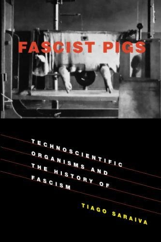 Fascist Pigs: Technoscientific Organisms and the History of Fascism (Inside Technology) by The MIT Press
