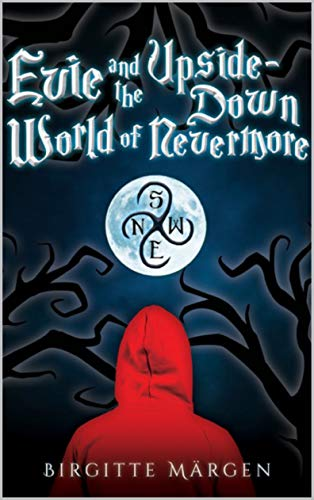 Evie and the Upside-Down World of Nevermore (A Twisted Fairy Tale: A Young Adult Fantasy) by [Märgen, Birgitte]