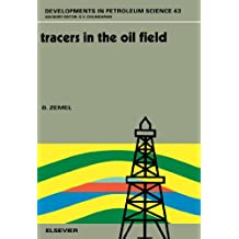 Tracers in the Oil Field (Developments in Petroleum Science Book 43)