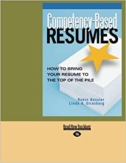 Competency Based Resumes: How To Bring Your Resume To The Top Of The Pile:  Robin Kessler And Linda A. Strasburg: 9781459639829: Amazon.com: Books  Competency Based Resume