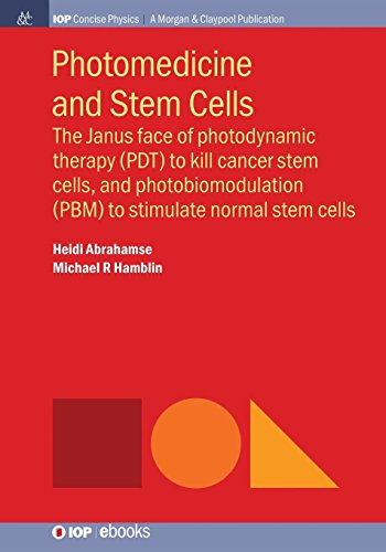 (Photomedicine and Stem Cells: The Janus Face of Photodynamic Therapy (PDT) to Kill Cancer Stem Cells, and Photobiomodulation (PBM) to Stimulate Normal Stem Cells (Iop Concise Physics))