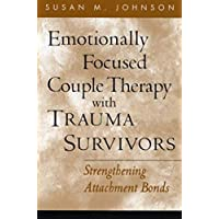 Emotionally Focused Couple Therapy with Trauma Survivors: Strengthening Attachment Bonds