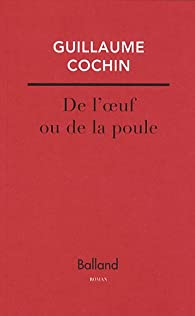 De l'oeuf ou la poule par Guillaume Cochin