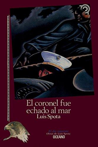 El Coronel Fue Echado Al Mar / The Colonel Was Lost at Sea (Tiempo De Mexico (Editorial Oceano De Mexico).) (Spanish Edition)