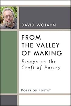 Book From the Valley of Making: Essays on the Craft of Poetry (Poets on Poetry) by David Wojahn (2015-03-26)