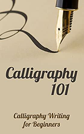 Calligraphy 101 Calligraphy Writing For Beginners