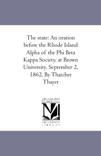 Read Online The state: An oration before the Rhode Island Alpha of the Phi Beta Kappa Society, at Brown University, September 2, 1862. By Thatcher Thayer pdf