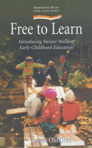 Free to Learn: Introducing Steiner Waldorf Earkt Childhood Education (Early Years)