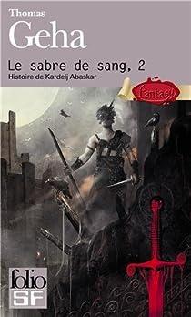 Le sabre de sang, tome 2 : Histoire de Kardelj Abaskar par Geha