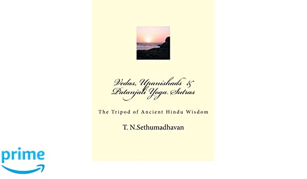 Vedas, Upanishads & Patanjali Yoga Sutras: The Tripod of ...