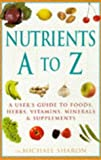Nutrients A-Z, Michael Sharon, 1853752614