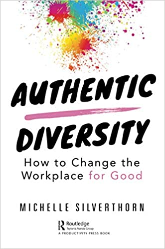 Authentic Diversity: How to Change the Workplace for Good