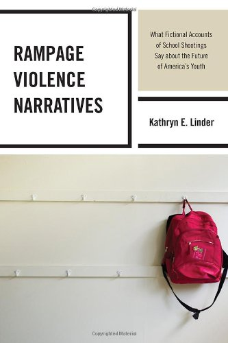 Rampage Violence Narratives: What Fictional Accounts of School Shootings Say about the Future of Americas Youth