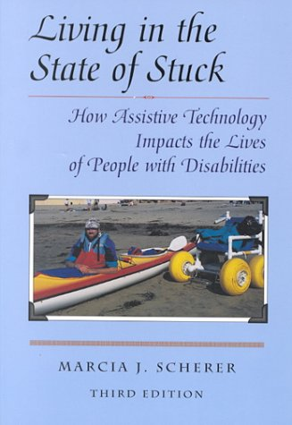 Living in the State of Stuck : How Assistive Technology Impacts the Lives of People with Disabilities, 3rd Edition