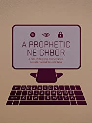 A Prophetic Neighbor: A Tale of Blogging, Clairvoyance, Secrets, Twisted Sex, and Love