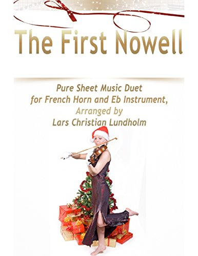 The First Nowell Pure Sheet Music Duet for French Horn and Eb Instrument, Arranged by Lars Christian Lundholm (Eb Music Sheet Instrument)