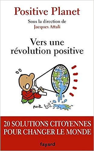 Positive Planet  Vers une révolution positive : 20 solutions