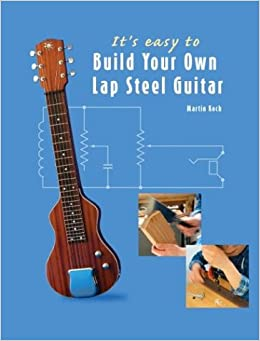 it 39 s easy to build your own lap steel guitar martin koch 9783901314094 books. Black Bedroom Furniture Sets. Home Design Ideas