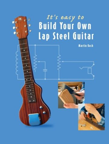 It's easy to Build Your Own Lap Steel Guitar