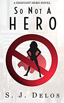 So Not a Hero (A Hesitant Hero Book 1) by [Delos, S.J.]